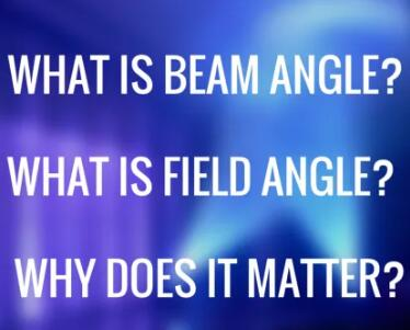 What is Beam angle? What is difference between Beam angle and Field angle?  Why Does it Matter?